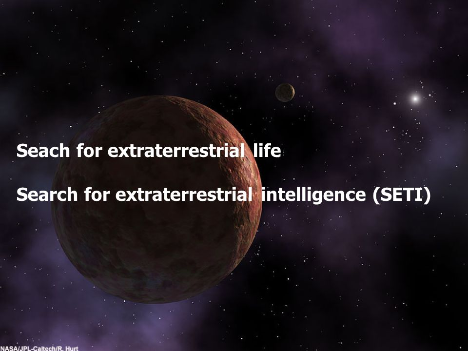 Seach for extraterrestrial life Search for extraterrestrial intelligence (SETI)