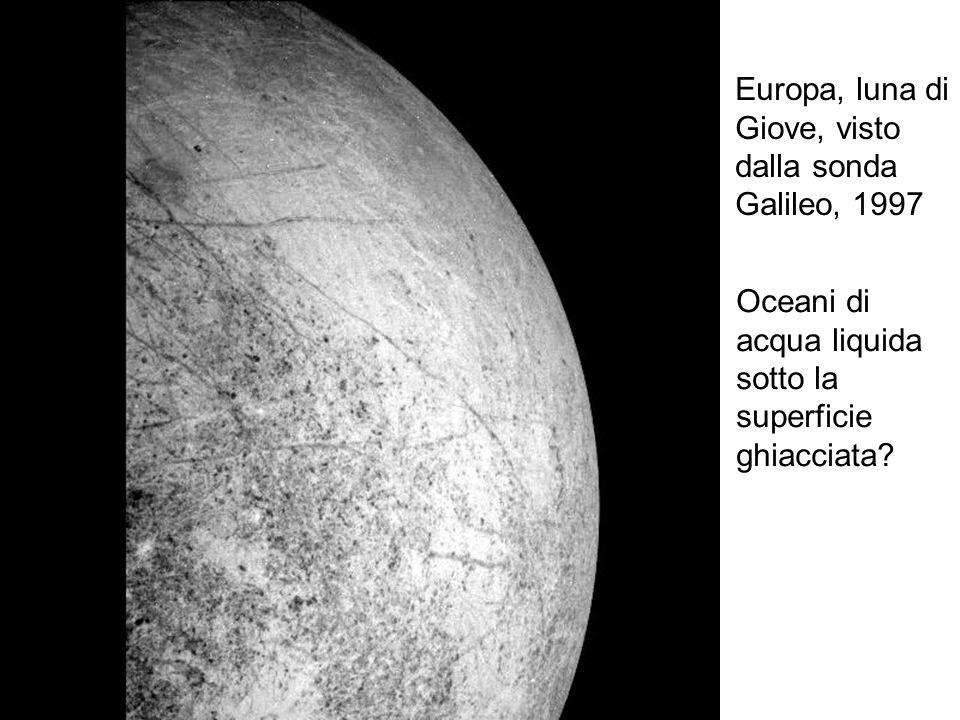 Europa, luna di Giove, visto dalla sonda Galileo, 1997 Oceani di acqua liquida sotto la superficie ghiacciata?