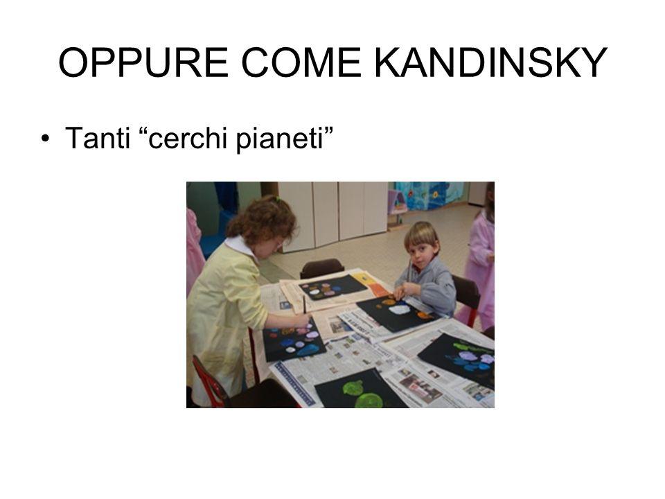 OPPURE COME KANDINSKY Tanti cerchi pianeti
