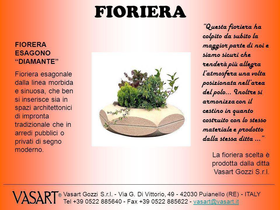 FIORIERA Vasart Gozzi S.r.l. - Via G. Di Vittorio, 49 - 42030 Puianello (RE) - ITALY Tel +39 0522 885640 - Fax +39 0522 885622 - vasart@vasart.itvasar