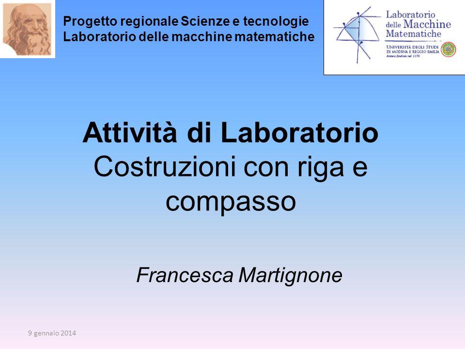 Attività di Laboratorio Costruzioni con riga e compasso Francesca Martignone Progetto regionale Scienze e tecnologie Laboratorio delle macchine matema