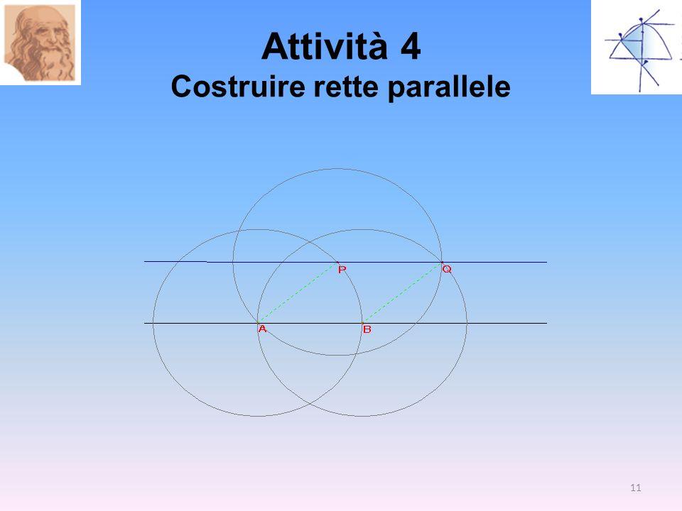 Attività 4 Costruire rette parallele 11