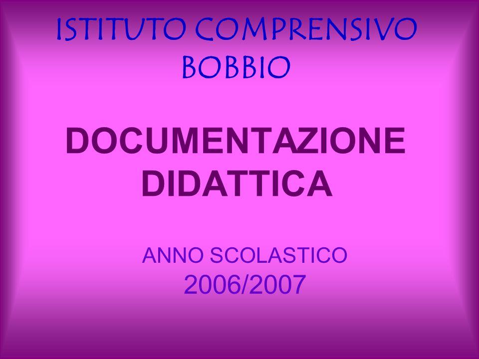 DOCUMENTAZIONE DIDATTICA ANNO SCOLASTICO 2006/2007 ISTITUTO COMPRENSIVO BOBBIO