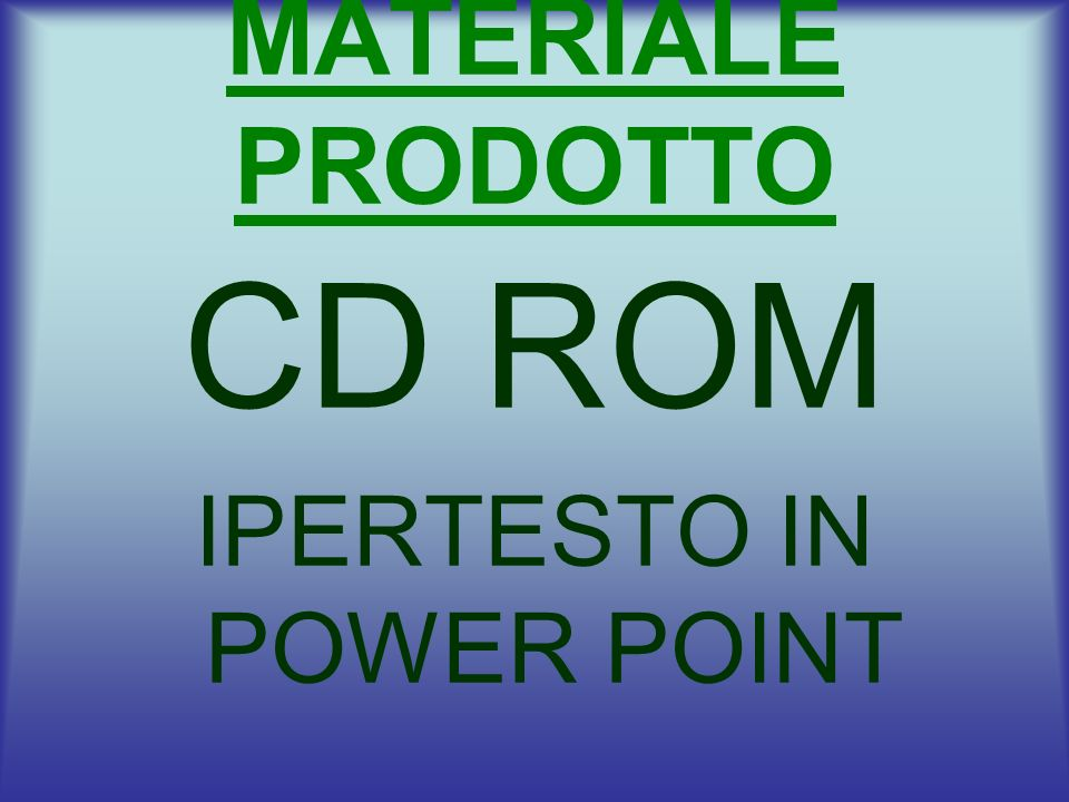 MATERIALE PRODOTTO CD ROM IPERTESTO IN POWER POINT