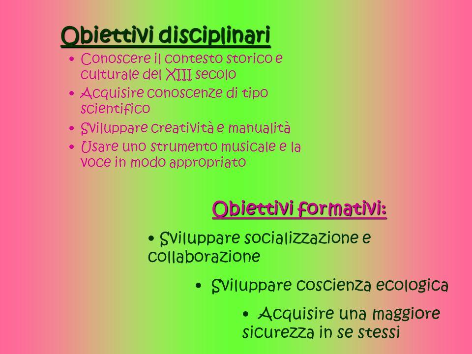 Obiettivi disciplinari Conoscere il contesto storico e culturale del XIII secolo Acquisire conoscenze di tipo scientifico Sviluppare creatività e manu