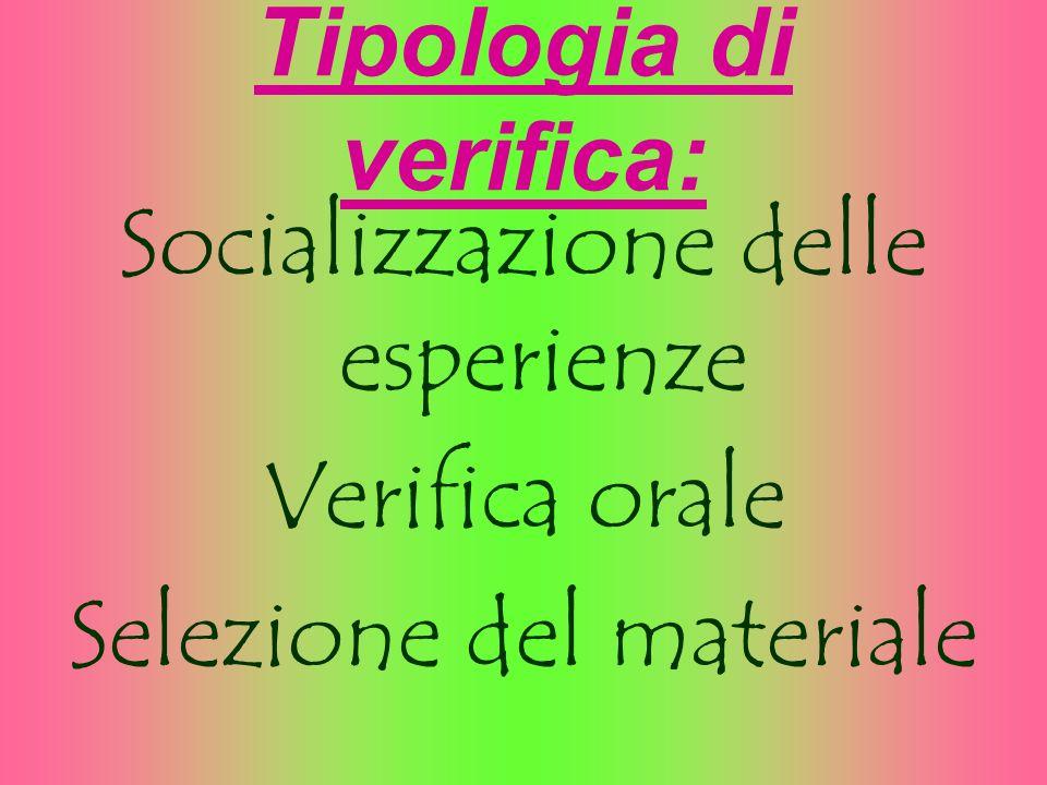 Tipologia di verifica: Socializzazione delle esperienze Verifica orale Selezione del materiale