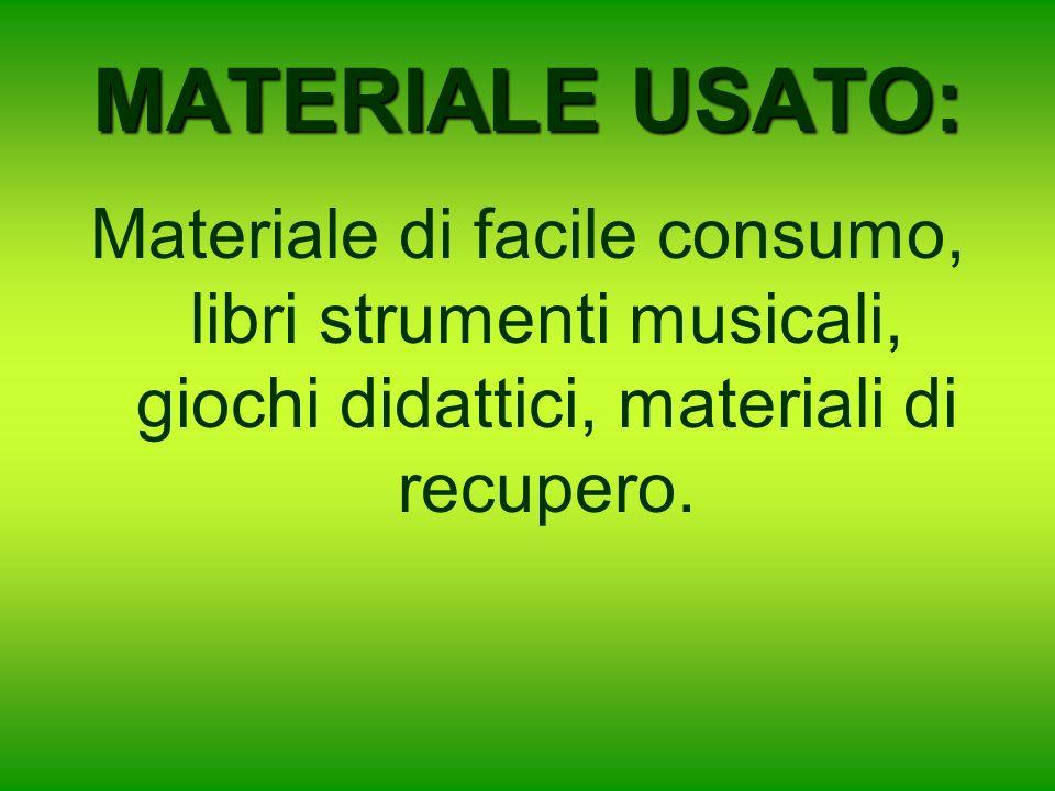 MATERIALE USATO: Materiale di facile consumo, libri strumenti musicali, giochi didattici, materiali di recupero.