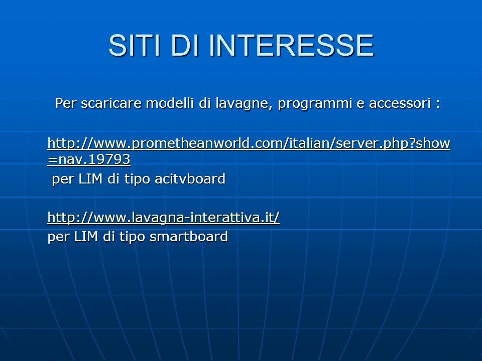SITI DI INTERESSE Per scaricare modelli di lavagne, programmi e accessori : Per scaricare modelli di lavagne, programmi e accessori : http://www.prome