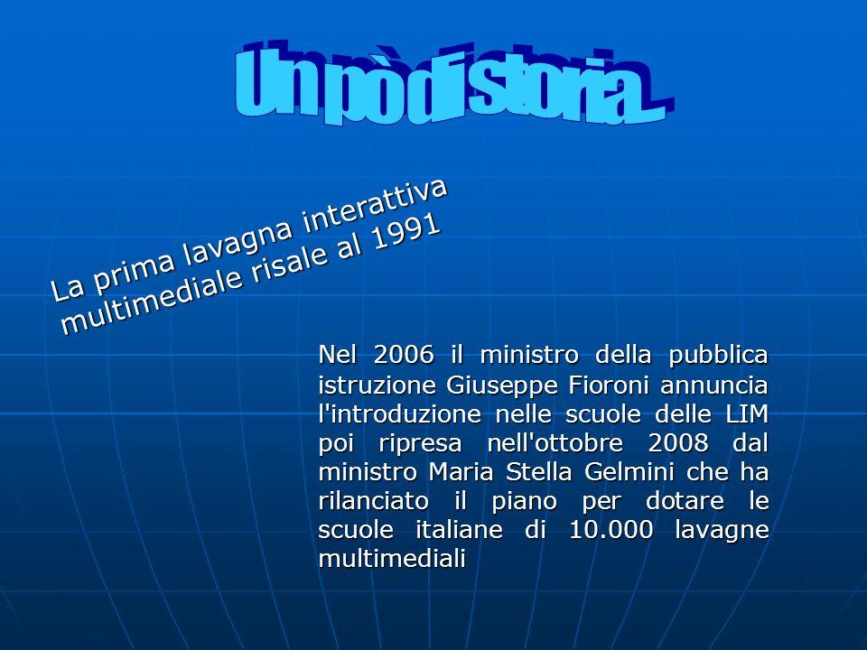 Nel 2006 il ministro della pubblica istruzione Giuseppe Fioroni annuncia l'introduzione nelle scuole delle LIM poi ripresa nell'ottobre 2008 dal minis