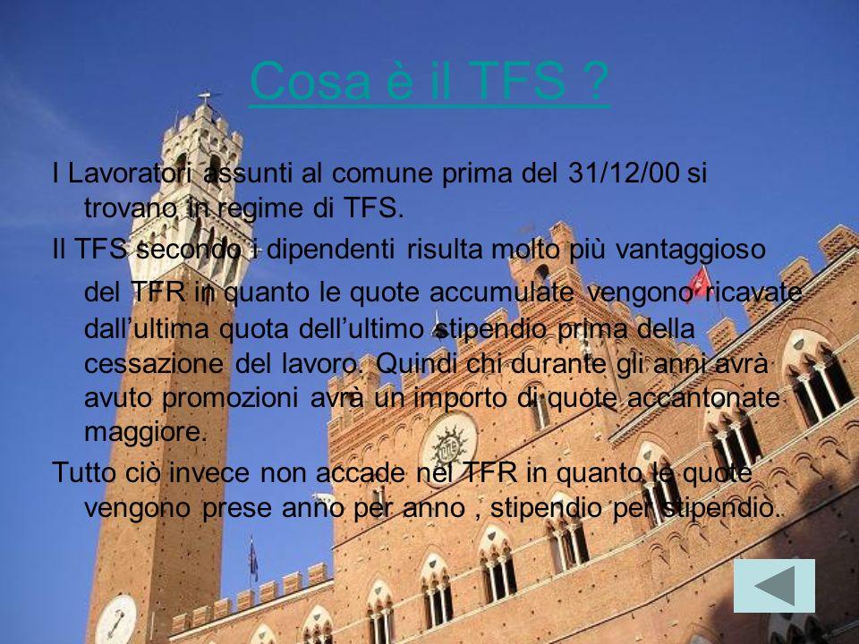 Cosa è il TFS . I Lavoratori assunti al comune prima del 31/12/00 si trovano in regime di TFS.