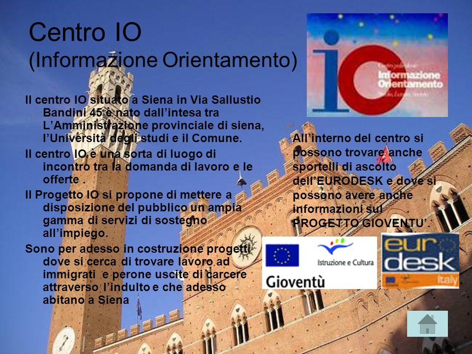 Centro IO (Informazione Orientamento) Il centro IO situato a Siena in Via Sallustio Bandini 45 è nato dallintesa tra LAmministrazione provinciale di siena, lUniversità degli studi e il Comune.