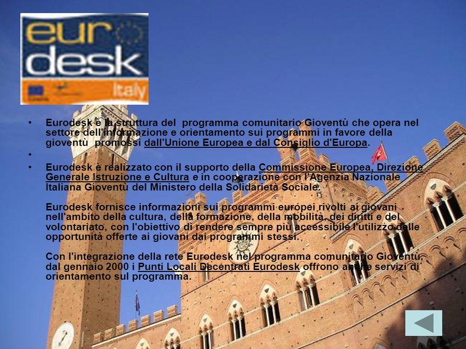 Eurodesk è la struttura del programma comunitario Gioventù che opera nel settore dell informazione e orientamento sui programmi in favore della gioventù promossi dall Unione Europea e dal Consiglio d Europa.