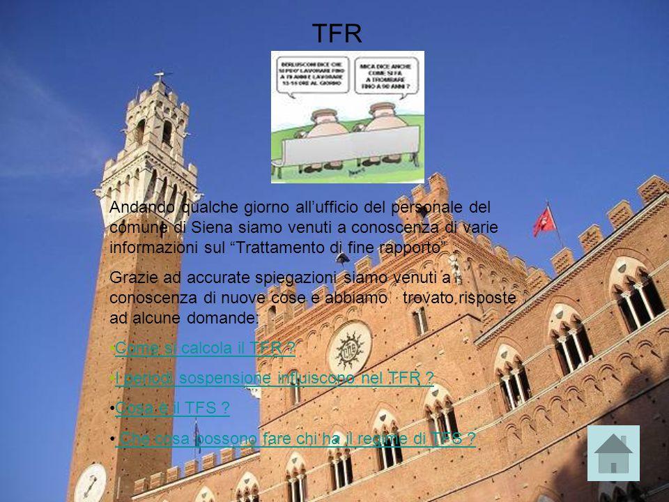 TFR Andando qualche giorno allufficio del personale del comune di Siena siamo venuti a conoscenza di varie informazioni sul Trattamento di fine rapporto.