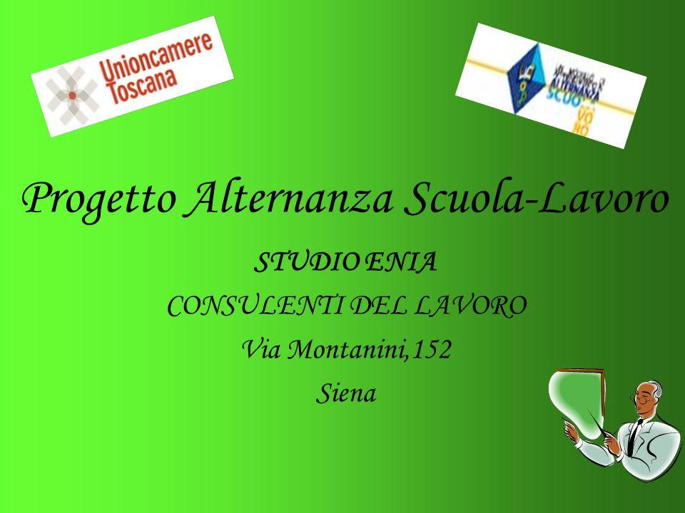 Progetto Alternanza Scuola-Lavoro STUDIO ENIA CONSULENTI DEL LAVORO Via Montanini,152 Siena