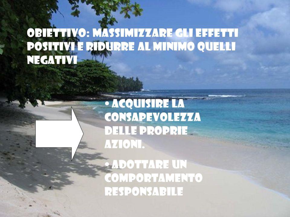 Obiettivo: massimizzare gli effetti positivi e ridurre al minimo quelli negativi Acquisire la CONSAPEVOLEZZA delle proprie azioni. Adottare un comport