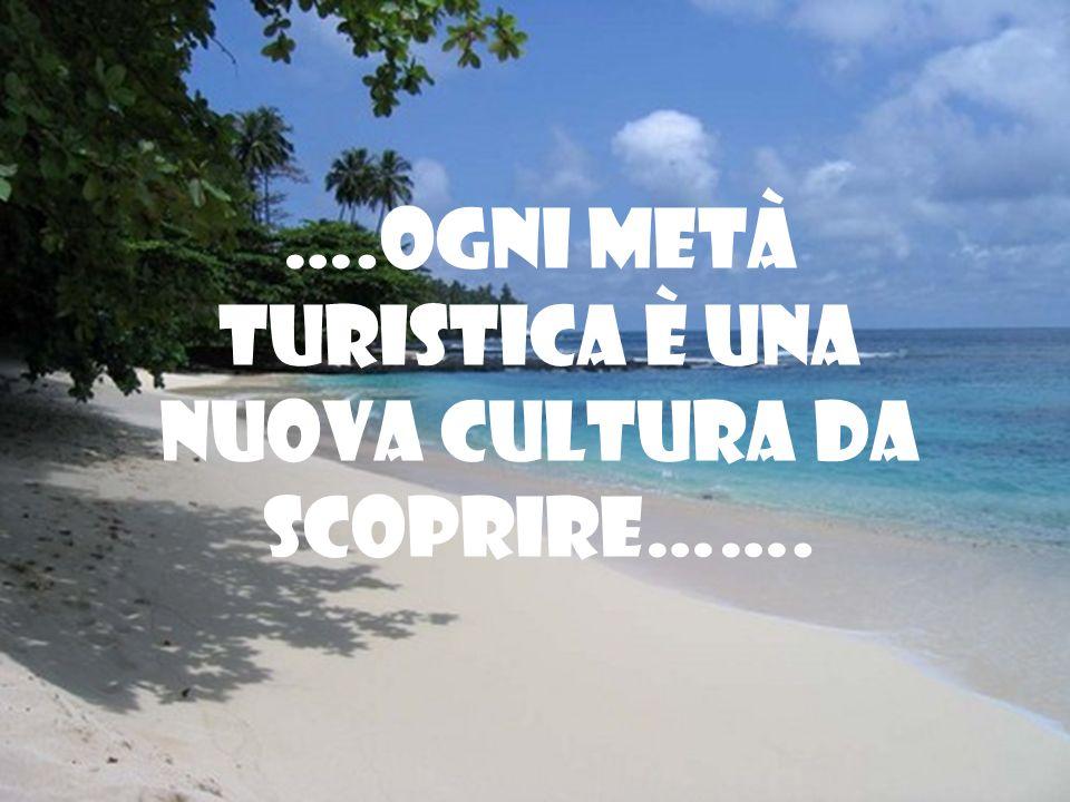 ….Ogni metà turistica è una nuova cultura da scoprire…….