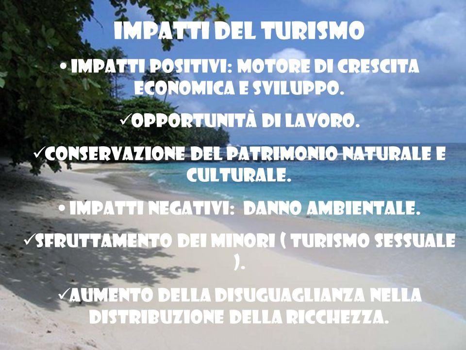 Impatti del turismo Impatti positivi: Motore di crescita economica e sviluppo. Opportunità di lavoro. Conservazione del patrimonio naturale e cultural