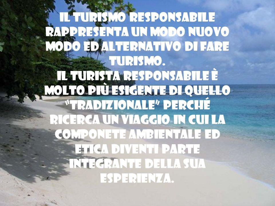 Il turismo responsabile rappresenta un modo nuovo modo ed alternativo di fare turismo. Il turista responsabile è molto più esigente di quello tradizio