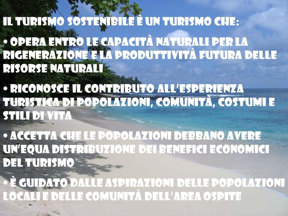 Il turismo sostenibile è un turismo che: Opera entro le capacità naturali per la rigenerazione e la produttività futura delle risorse naturali Riconos