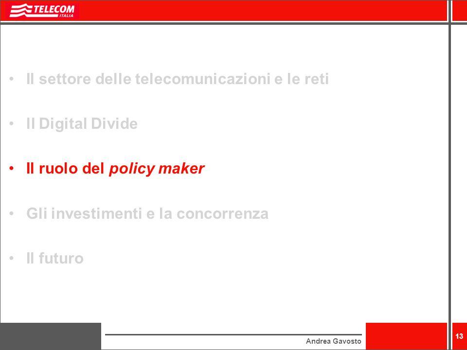 Andrea Gavosto 13 Il settore delle telecomunicazioni e le reti ll Digital Divide Il ruolo del policy maker Gli investimenti e la concorrenza Il futuro