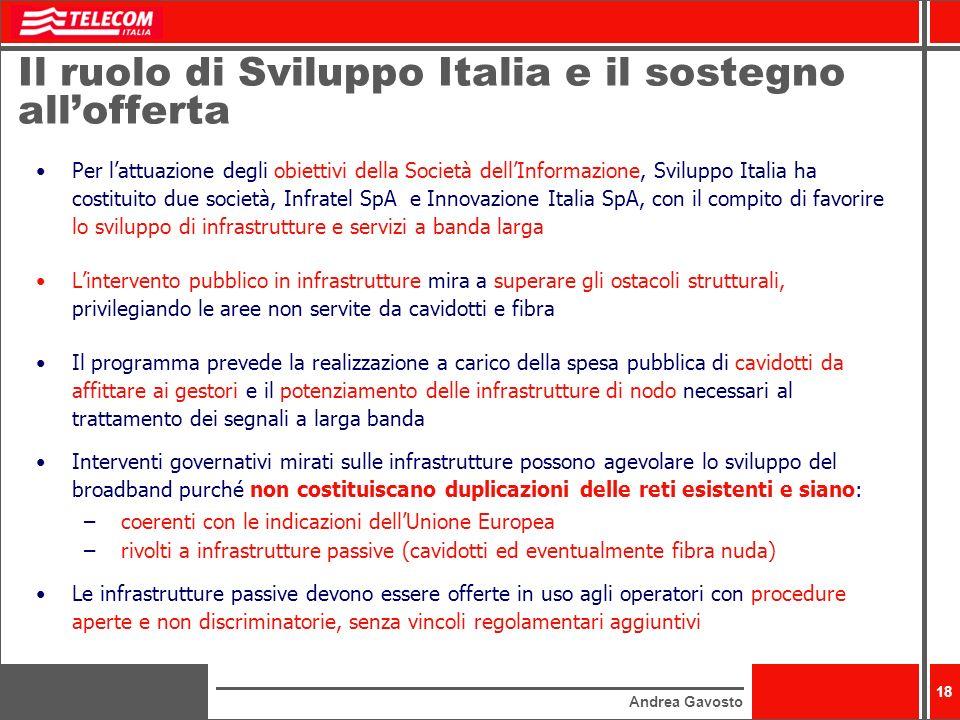 Andrea Gavosto 18 Il ruolo di Sviluppo Italia e il sostegno allofferta Per lattuazione degli obiettivi della Società dellInformazione, Sviluppo Italia