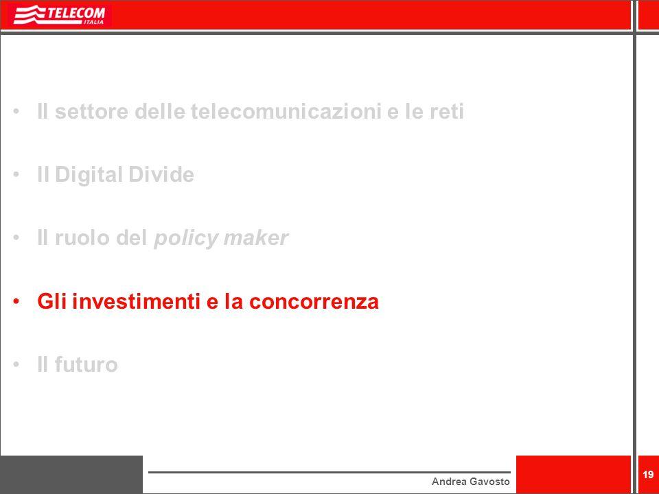 Andrea Gavosto 19 Il settore delle telecomunicazioni e le reti ll Digital Divide Il ruolo del policy maker Gli investimenti e la concorrenza Il futuro