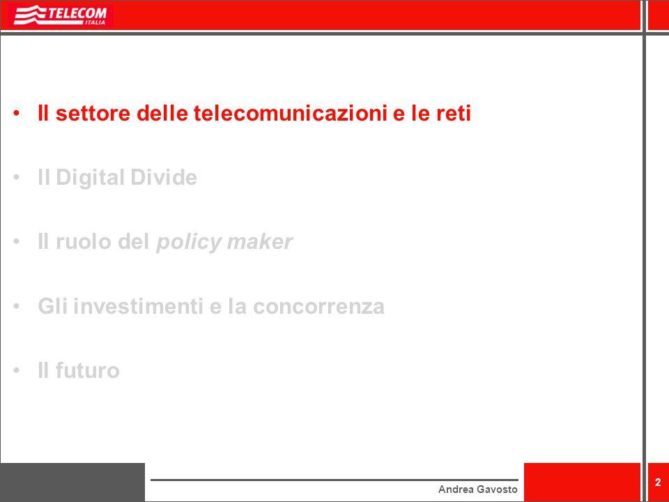 Andrea Gavosto 2 Il settore delle telecomunicazioni e le reti ll Digital Divide Il ruolo del policy maker Gli investimenti e la concorrenza Il futuro