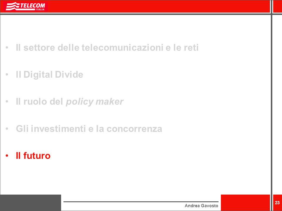 Andrea Gavosto 23 Il settore delle telecomunicazioni e le reti ll Digital Divide Il ruolo del policy maker Gli investimenti e la concorrenza Il futuro