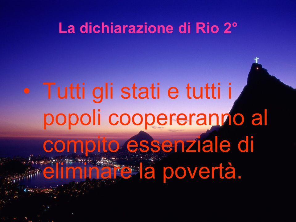 La dichiarazione di Rio 2° Tutti gli stati e tutti i popoli coopereranno al compito essenziale di eliminare la povertà.