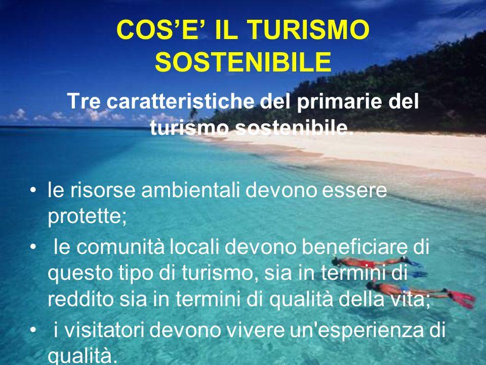 COSE IL TURISMO SOSTENIBILE Tre caratteristiche del primarie del turismo sostenibile.