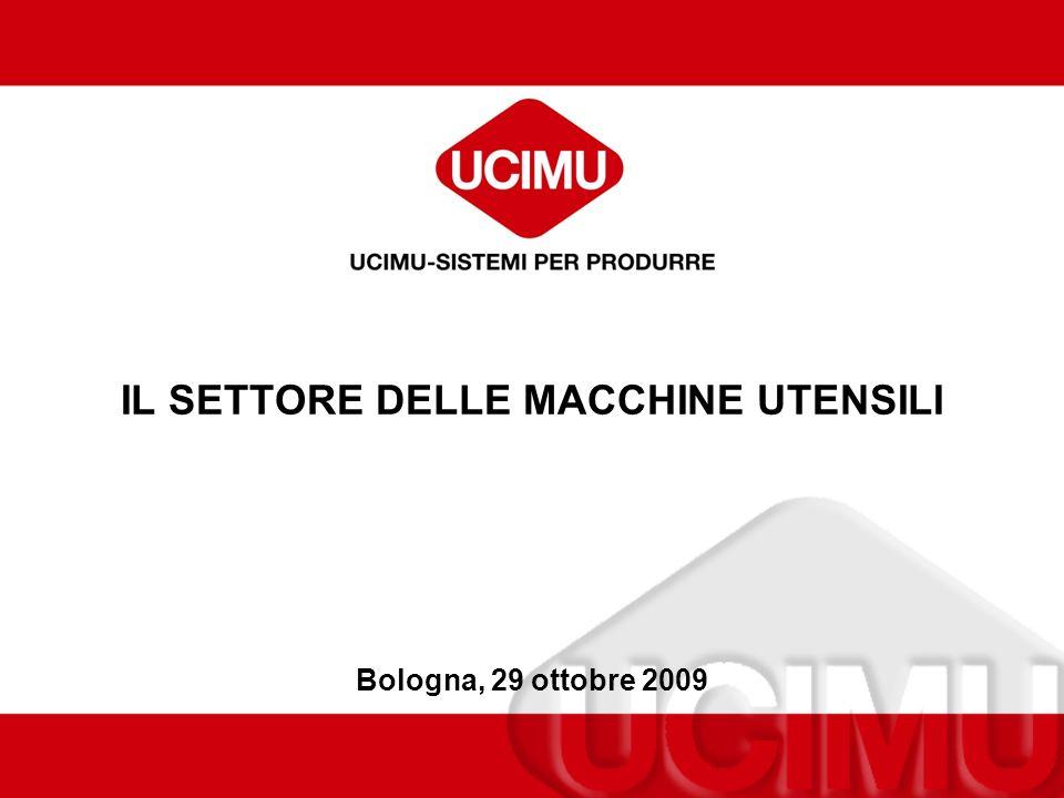 IL SETTORE DELLE MACCHINE UTENSILI Bologna, 29 ottobre 2009