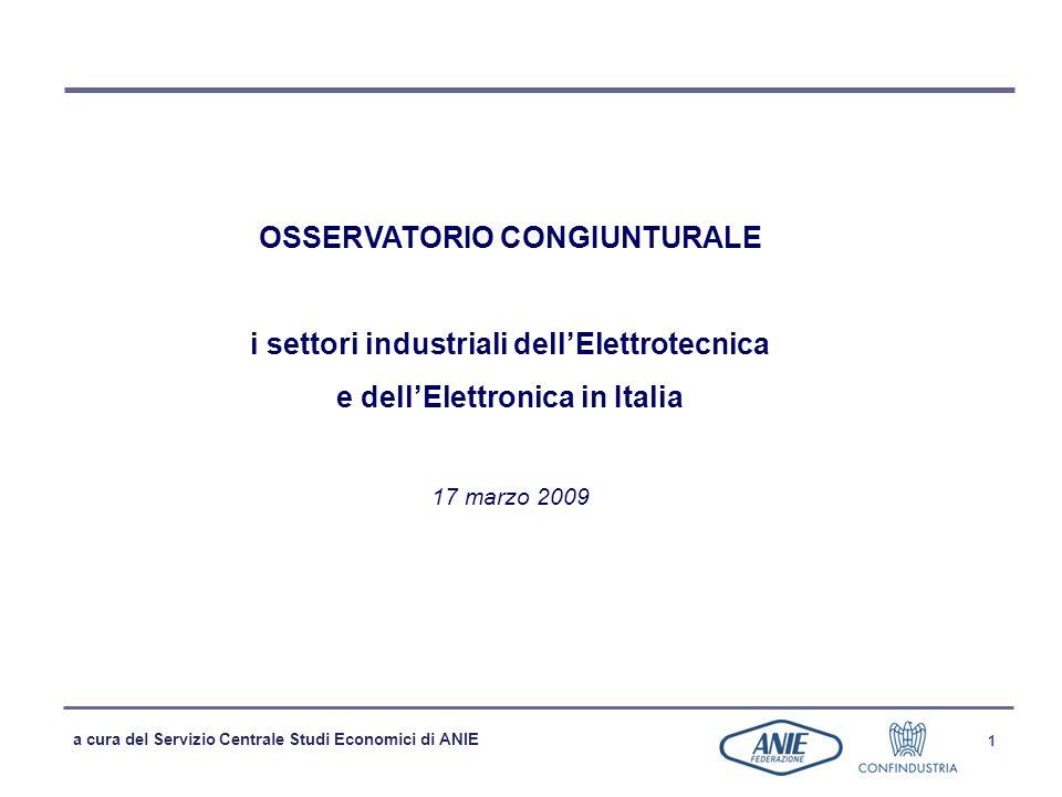 a cura del Servizio Centrale Studi Economici di ANIE 1 OSSERVATORIO CONGIUNTURALE i settori industriali dellElettrotecnica e dellElettronica in Italia 17 marzo 2009