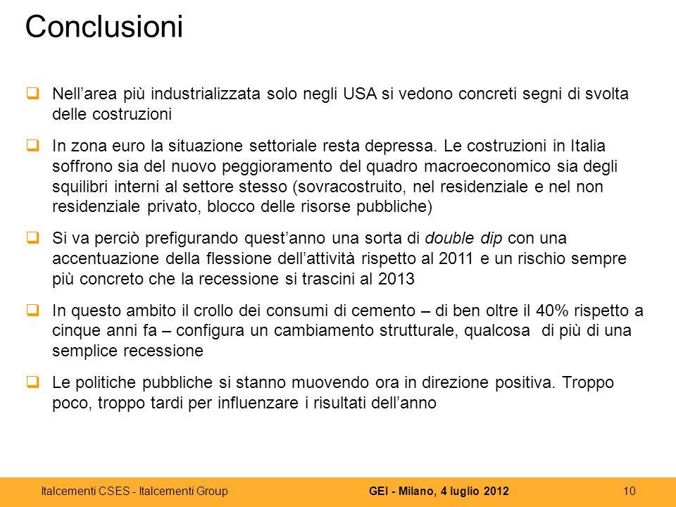 10GEI - Milano, 4 luglio 2012Italcementi CSES - Italcementi Group Conclusioni Nellarea più industrializzata solo negli USA si vedono concreti segni di
