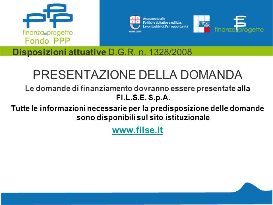 Disposizioni attuative D.G.R. n. 1328/2008 PRESENTAZIONE DELLA DOMANDA Le domande di finanziamento dovranno essere presentate alla FI.L.S.E. S.p.A. Tu