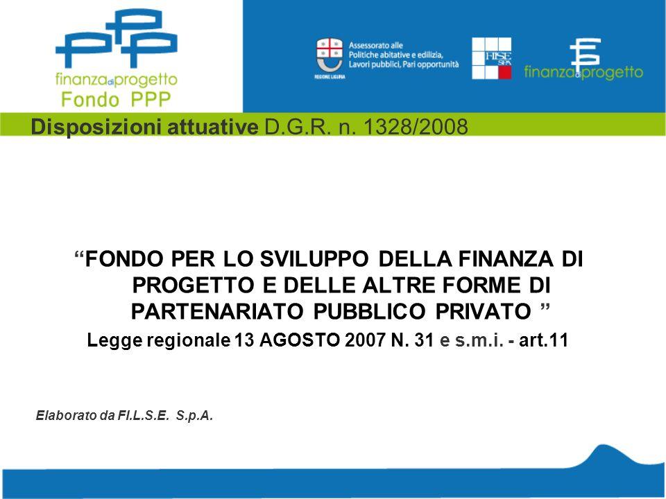 Disposizioni attuative D.G.R. n. 1328/2008 FONDO PER LO SVILUPPO DELLA FINANZA DI PROGETTO E DELLE ALTRE FORME DI PARTENARIATO PUBBLICO PRIVATO Legge