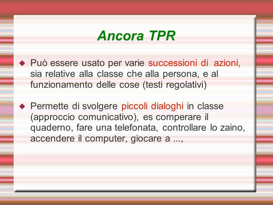 Ancora TPR Può essere usato per varie successioni di azioni, sia relative alla classe che alla persona, e al funzionamento delle cose (testi regolativ