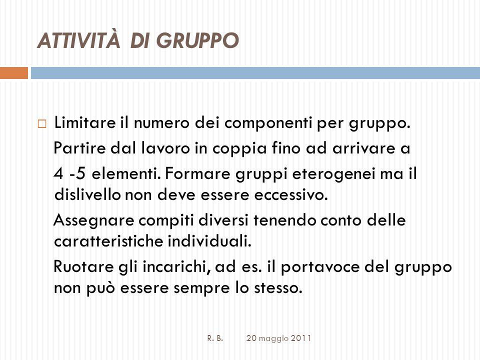 ATTIVITÀ DI GRUPPO R. B. 20 maggio 2011 Limitare il numero dei componenti per gruppo.