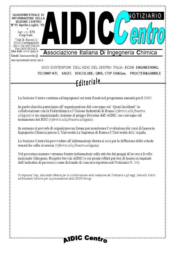 N°15 Aprile-Luglio 05 Associazione Italiana Di Ingegneria Chimica QUADRIMESTRALE DI INFORMAZIONE DELLA SEZIONE CENTRO SOCI SOSTENITORI DELLAIDIC DEL CENTRO ITALIA: ECOS ENGINEERING, TECHNIP-KTI, SAGIT, VISCOLUBE, QMS, CTIP Oil&Gas, PROCTER&GAMBLE Segr.