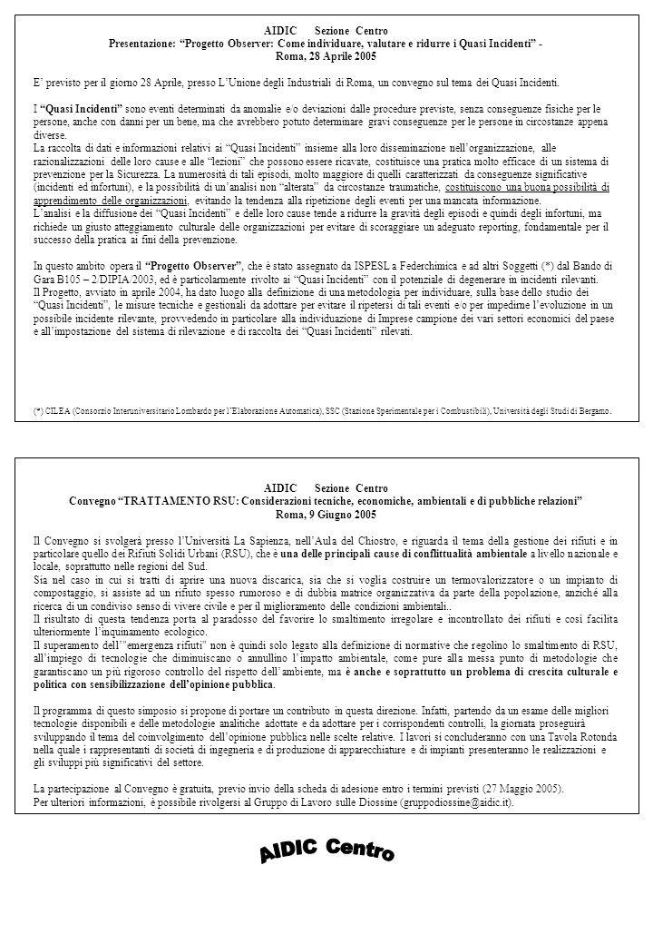 AIDIC Sezione Centro Presentazione: Progetto Observer: Come individuare, valutare e ridurre i Quasi Incidenti - Roma, 28 Aprile 2005 E previsto per il giorno 28 Aprile, presso LUnione degli Industriali di Roma, un convegno sul tema dei Quasi Incidenti.