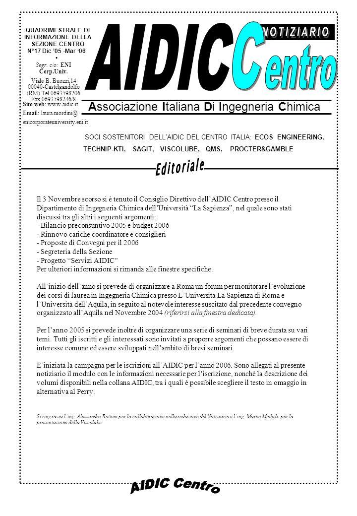 N°17 Dic 05 -Mar 06 Associazione Italiana Di Ingegneria Chimica QUADRIMESTRALE DI INFORMAZIONE DELLA SEZIONE CENTRO SOCI SOSTENITORI DELLAIDIC DEL CENTRO ITALIA: ECOS ENGINEERING, TECHNIP-KTI, SAGIT, VISCOLUBE, QMS, PROCTER&GAMBLE Segr.