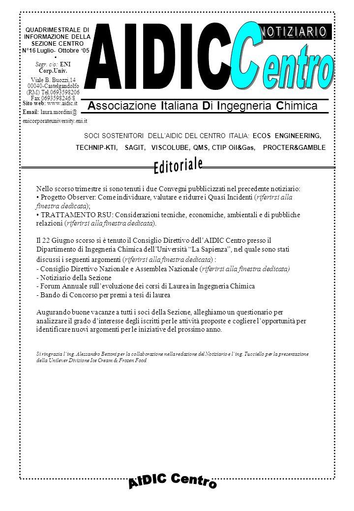 AIDIC Sezione Centro Convegno: Progetto Observer: Come individuare, valutare e ridurre i Quasi Incidenti - Roma, 28 Aprile 2005 Per scelta di Federchimica – Responsible Care – il convegno si è svolto a Roma il 28 aprile ultimo scorso.