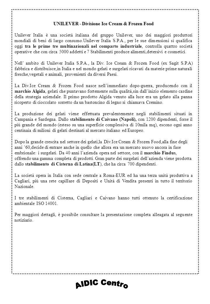 UNILEVER - Divisione Ice Cream & Frozen Food Unilever Italia è una società italiana del gruppo Unilever, uno dei maggiori produttori mondiali di beni