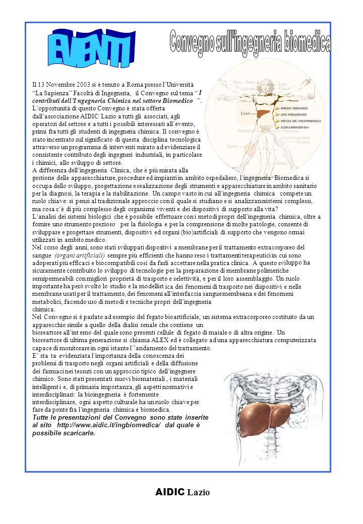 AIDIC Lazio Il 13 Novembre 2003 si è tenuto a Roma presso lUniversità La Sapienza Facoltà di Ingegneria, il Convegno sul tema I contributi dellIngegneria Chimica nel settore Biomedico.