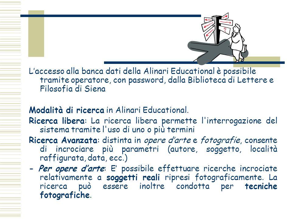 Laccesso alla banca dati della Alinari Educational è possibile tramite operatore, con password, dalla Biblioteca di Lettere e Filosofia di Siena Modal