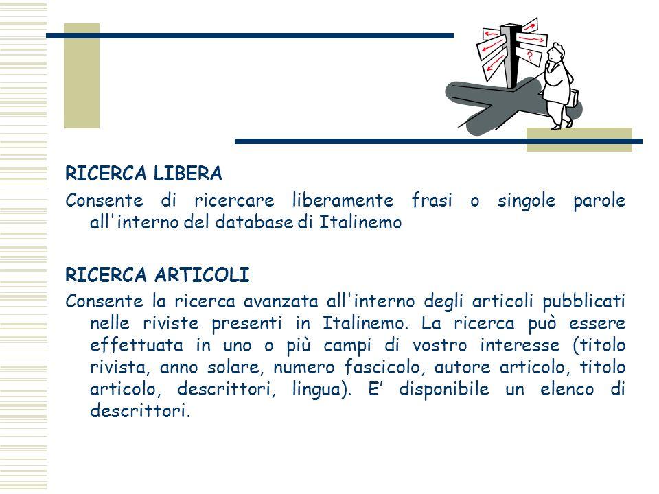 RICERCA LIBERA Consente di ricercare liberamente frasi o singole parole all'interno del database di Italinemo RICERCA ARTICOLI Consente la ricerca ava