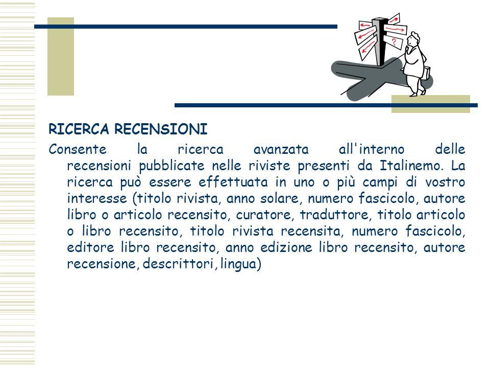 RICERCA RECENSIONI Consente la ricerca avanzata all'interno delle recensioni pubblicate nelle riviste presenti da Italinemo. La ricerca può essere eff