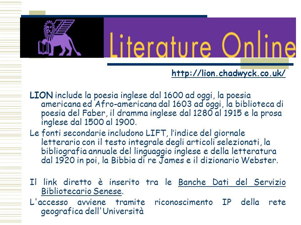 http://lion.chadwyck.co.uk/ LION include la poesia inglese dal 1600 ad oggi, la poesia americana ed Afro-americana dal 1603 ad oggi, la biblioteca di