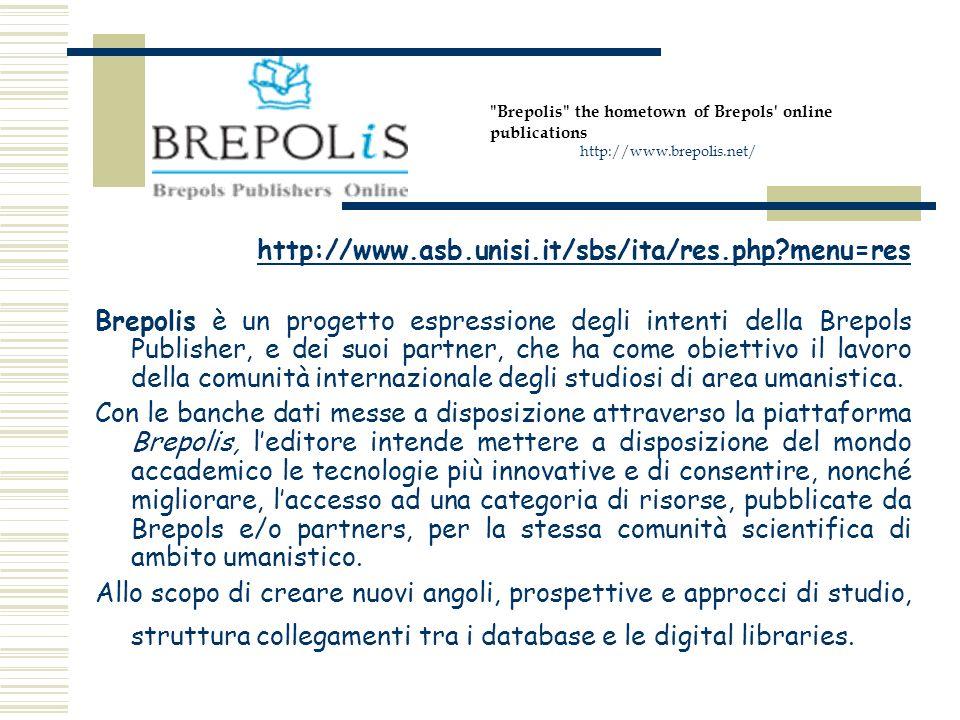 http://www.asb.unisi.it/sbs/ita/res.php?menu=res Brepolis è un progetto espressione degli intenti della Brepols Publisher, e dei suoi partner, che ha