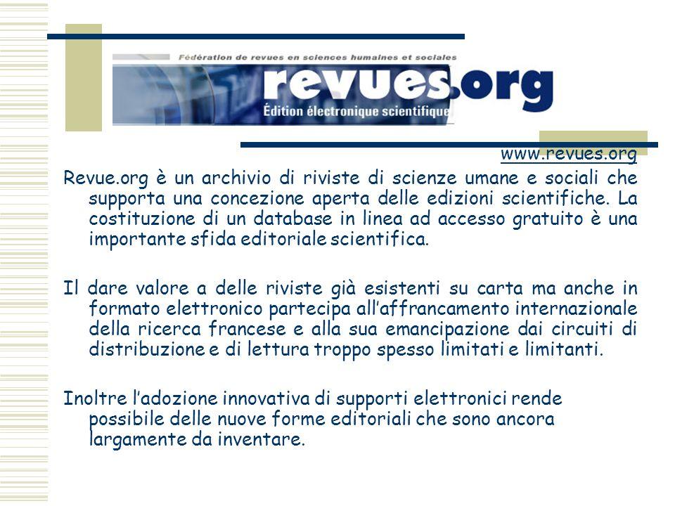 www.revues.org Revue.org è un archivio di riviste di scienze umane e sociali che supporta una concezione aperta delle edizioni scientifiche. La costit