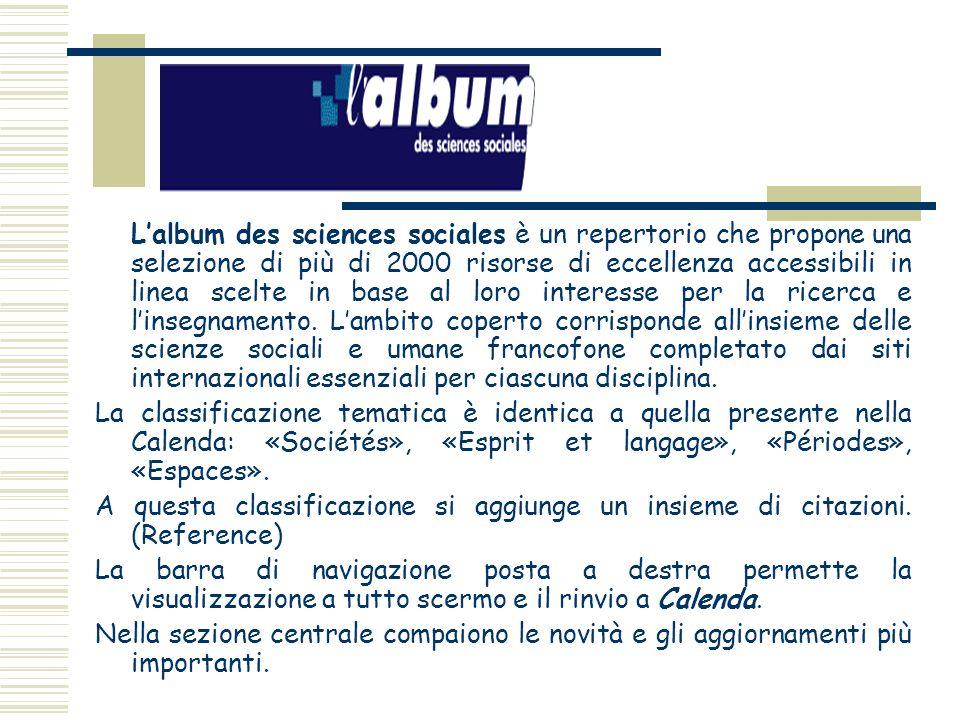 Lalbum des sciences sociales è un repertorio che propone una selezione di più di 2000 risorse di eccellenza accessibili in linea scelte in base al lor